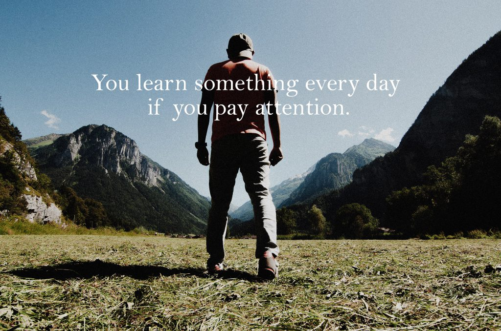 You learn something every day if you pay attention.